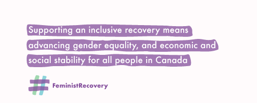 Supporting an inclusive recovery means advancing gender equality, and ensuring economic and social stability for all people in Canada